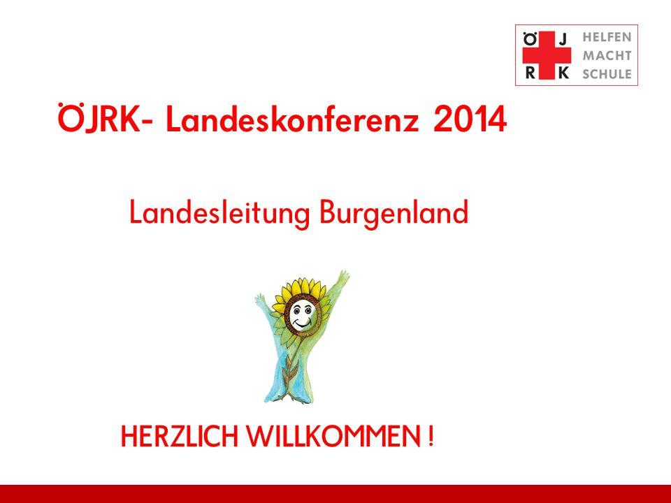 ÖJRK- Landeskonferenz 2014 Landesleitung Burgenland HERZLICH WILLKOMMEN !