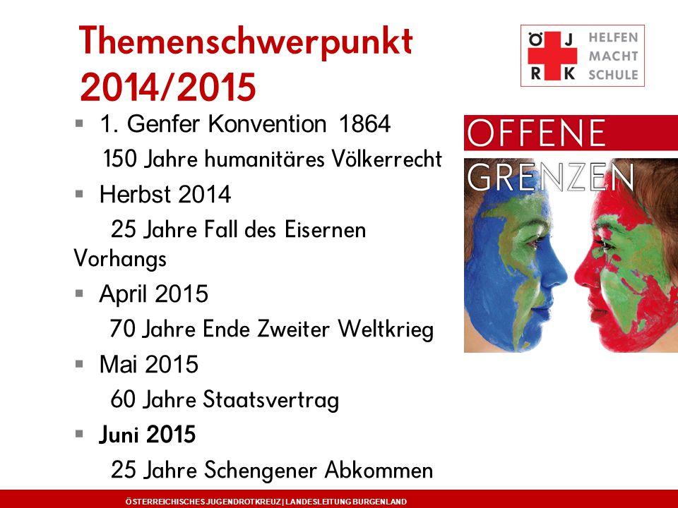 ÖSTERREICHISCHES JUGENDROTKREUZ | LANDESLEITUNG BURGENLAND Themenschwerpunkt 2014/2015  1. Genfer Konvention 1864 150 Jahre humanitäres Völkerrecht 