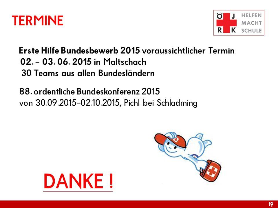 19 TERMINE Erste Hilfe Bundesbewerb 2015 voraussichtlicher Termin 02. – 03. 06. 2015 in Maltschach 30 Teams aus allen Bundesländern DANKE ! 88. ordent