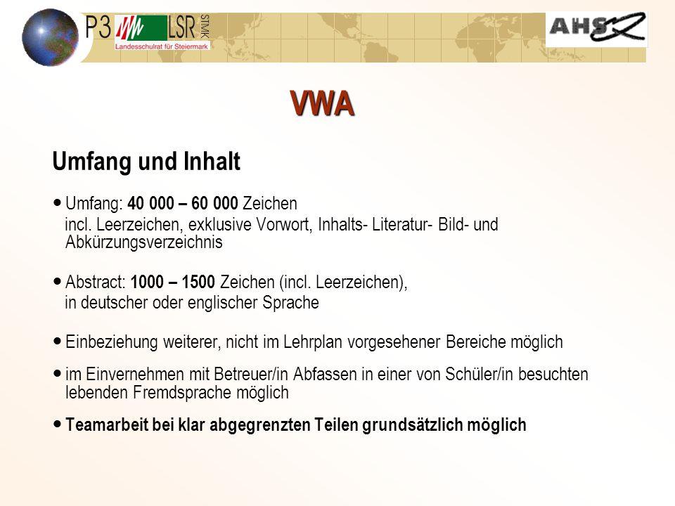 VWA Umfang und Inhalt Umfang: 40 000 – 60 000 Zeichen incl. Leerzeichen, exklusive Vorwort, Inhalts- Literatur- Bild- und Abkürzungsverzeichnis Abstra