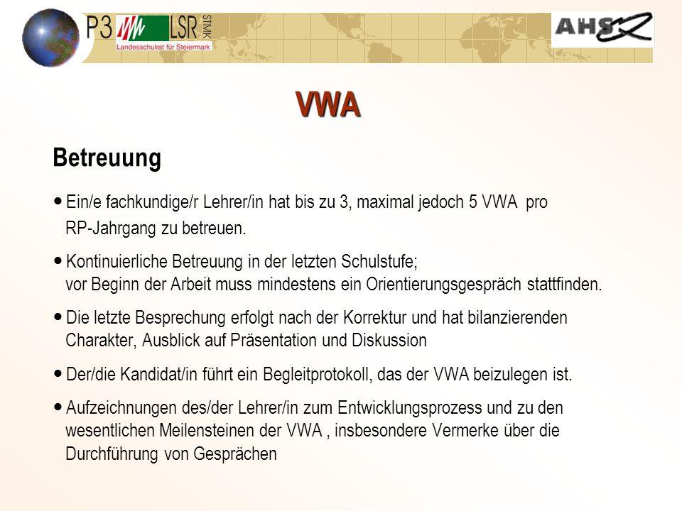 VWA Betreuung Ein/e fachkundige/r Lehrer/in hat bis zu 3, maximal jedoch 5 VWA pro RP-Jahrgang zu betreuen.