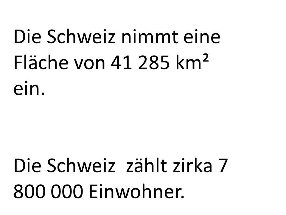 Die Schweiz nimmt eine Fläche von 41 285 km² ein. Die Schweiz zählt zirka 7 800 000 Einwohner.