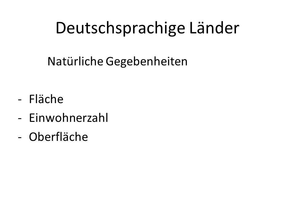 Deutschsprachige Länder Natürliche Gegebenheiten -Fläche -Einwohnerzahl -Oberfläche