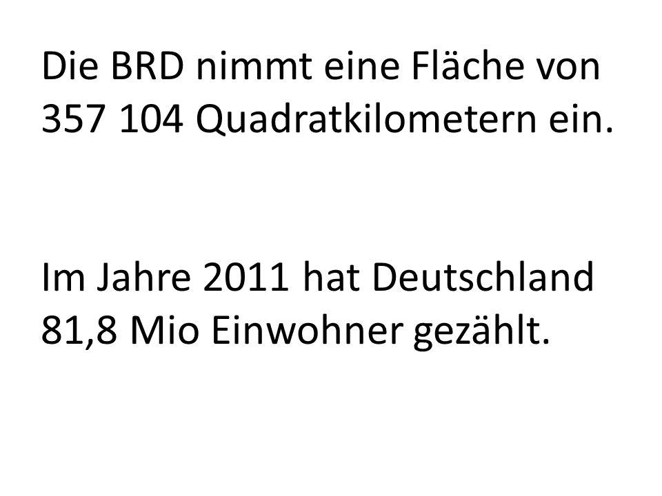 Die BRD nimmt eine Fläche von 357 104 Quadratkilometern ein. Im Jahre 2011 hat Deutschland 81,8 Mio Einwohner gezählt.