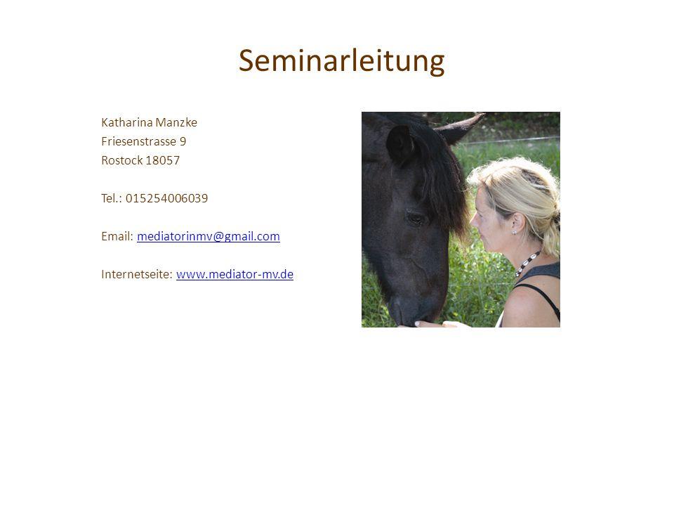 Seminarleitung Katharina Manzke Friesenstrasse 9 Rostock 18057 Tel.: 015254006039 Email: mediatorinmv@gmail.commediatorinmv@gmail.com Internetseite: www.mediator-mv.dewww.mediator-mv.de