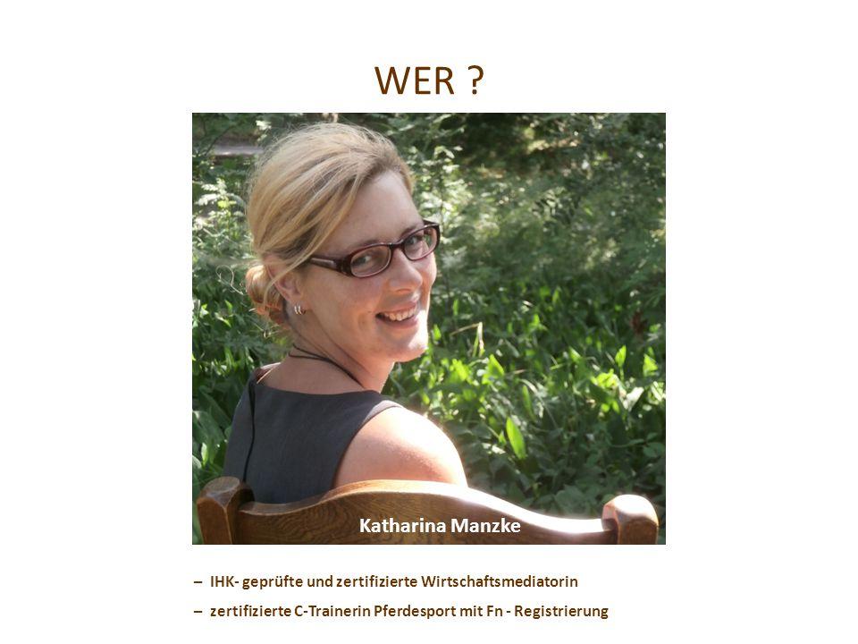 WER ? Katharina Manzke – IHK- geprüfte und zertifizierte Wirtschaftsmediatorin – zertifizierte C-Trainerin Pferdesport mit Fn - Registrierung