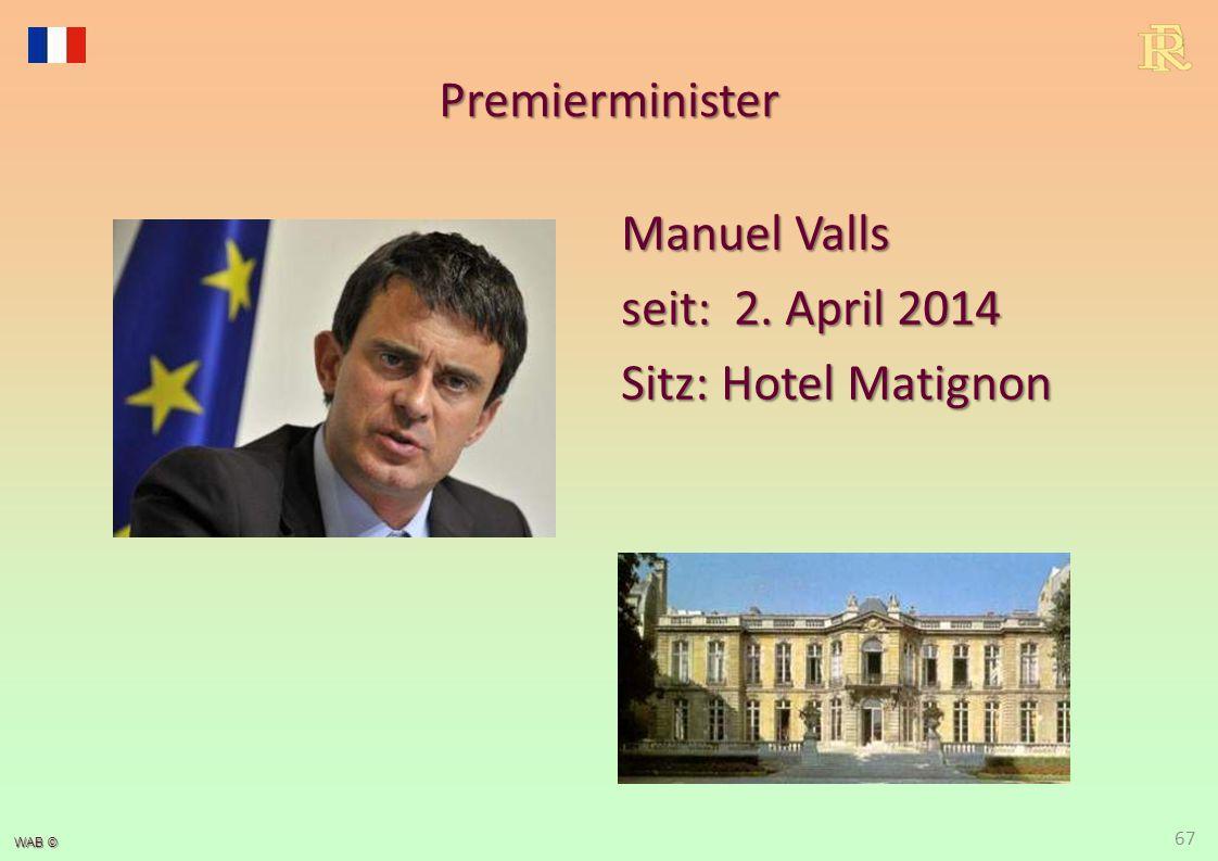WAB © Premierminister Manuel Valls seit: 2. April 2014 Sitz: Hotel Matignon 67