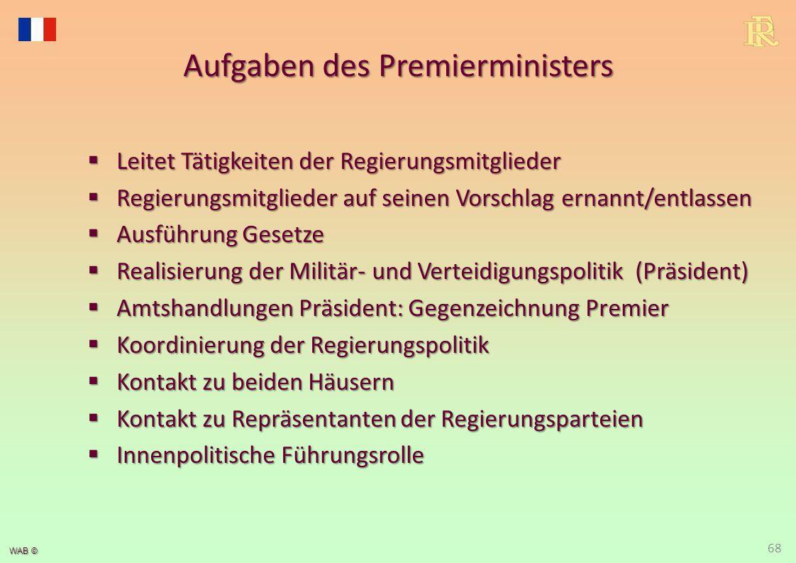 WAB © Aufgaben des Premierministers  Leitet Tätigkeiten der Regierungsmitglieder  Regierungsmitglieder auf seinen Vorschlag ernannt/entlassen  Ausf