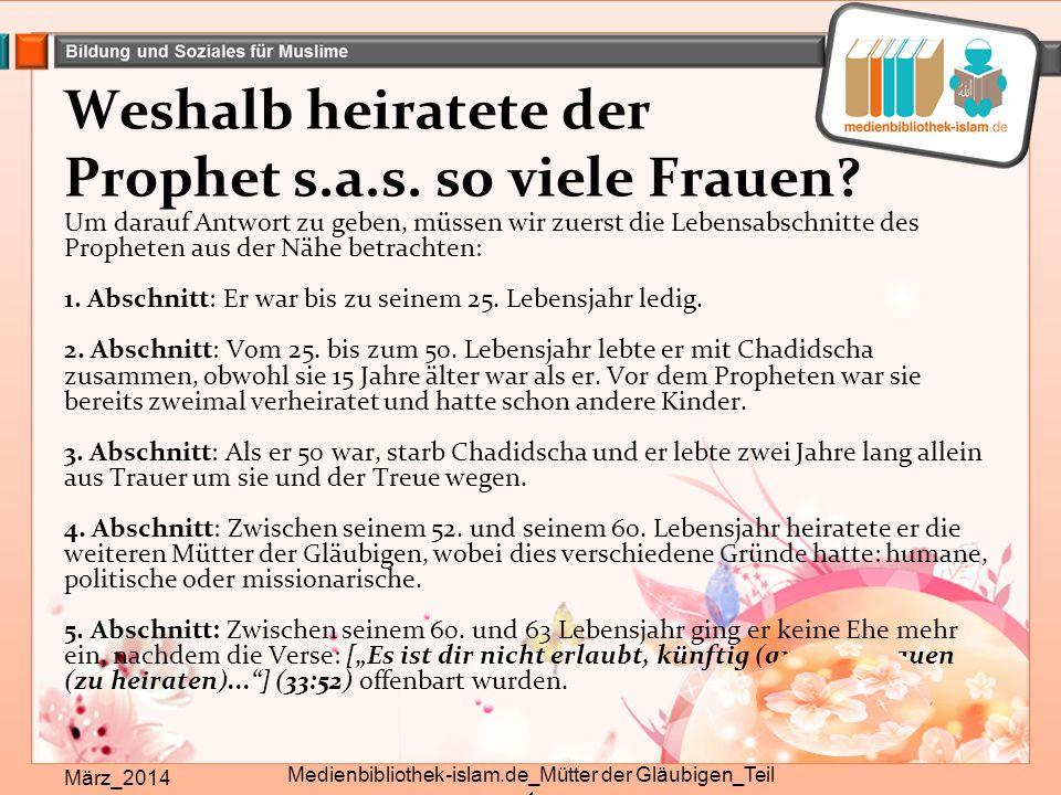 Weshalb heiratete der Prophet s.a.s. so viele Frauen? Um darauf Antwort zu geben, müssen wir zuerst die Lebensabschnitte des Propheten aus der Nähe be