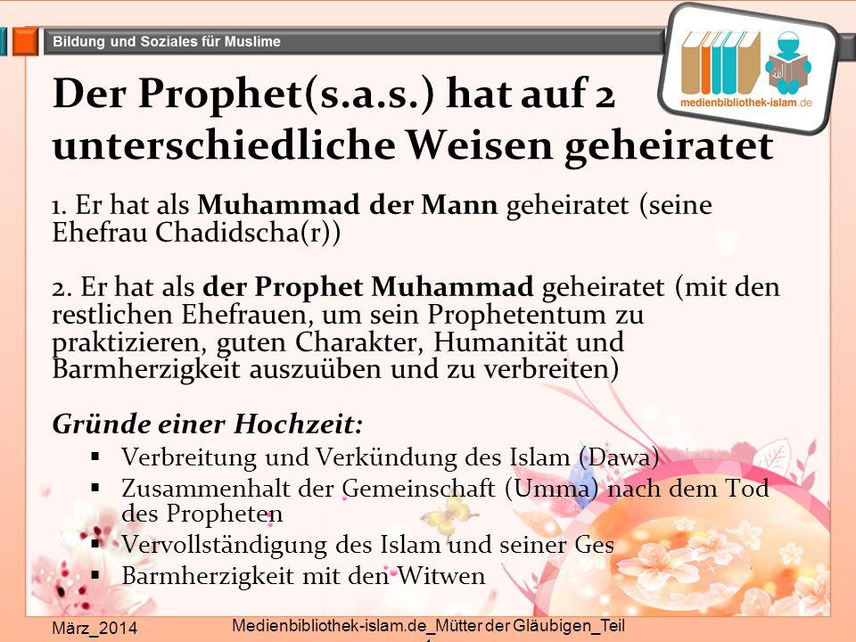 Der Prophet(s.a.s.) hat auf 2 unterschiedliche Weisen geheiratet 1. Er hat als Muhammad der Mann geheiratet (seine Ehefrau Chadidscha(r)) 2. Er hat al