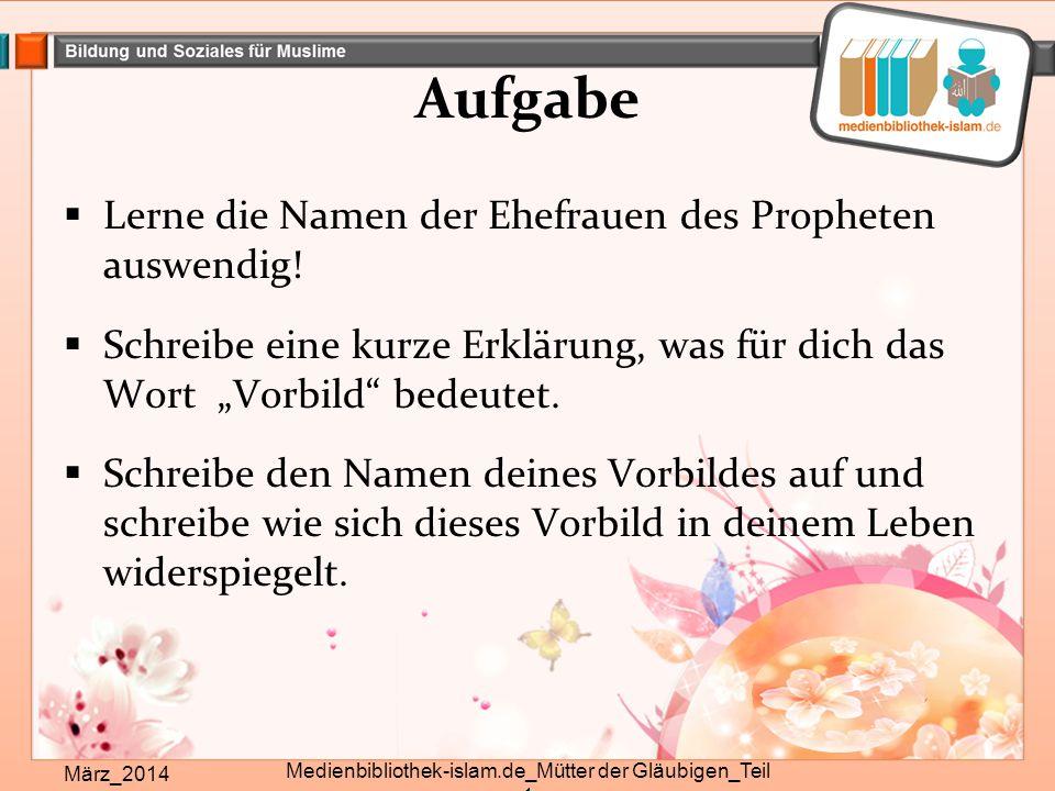 """Aufgabe  Lerne die Namen der Ehefrauen des Propheten auswendig!  Schreibe eine kurze Erklärung, was für dich das Wort """"Vorbild"""" bedeutet.  Schreibe"""