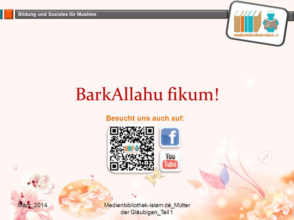 BarkAllahu fikum! März_2014Medienbibliothek-islam.de_Mütter der Gläubigen_Teil 1 Besucht uns auch auf: