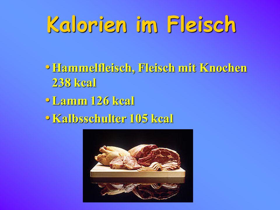 Kalorien im Fleisch Hammelfleisch, Fleisch mit Knochen 238 kcal Hammelfleisch, Fleisch mit Knochen 238 kcal Lamm 126 kcal Lamm 126 kcal Kalbsschulter 105 kcal Kalbsschulter 105 kcal