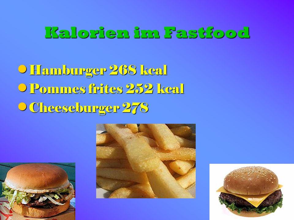 Kalorien im Fastfood Hamburger 268 kcal Hamburger 268 kcal Pommes frites 252 kcal Pommes frites 252 kcal Cheeseburger 278 Cheeseburger 278