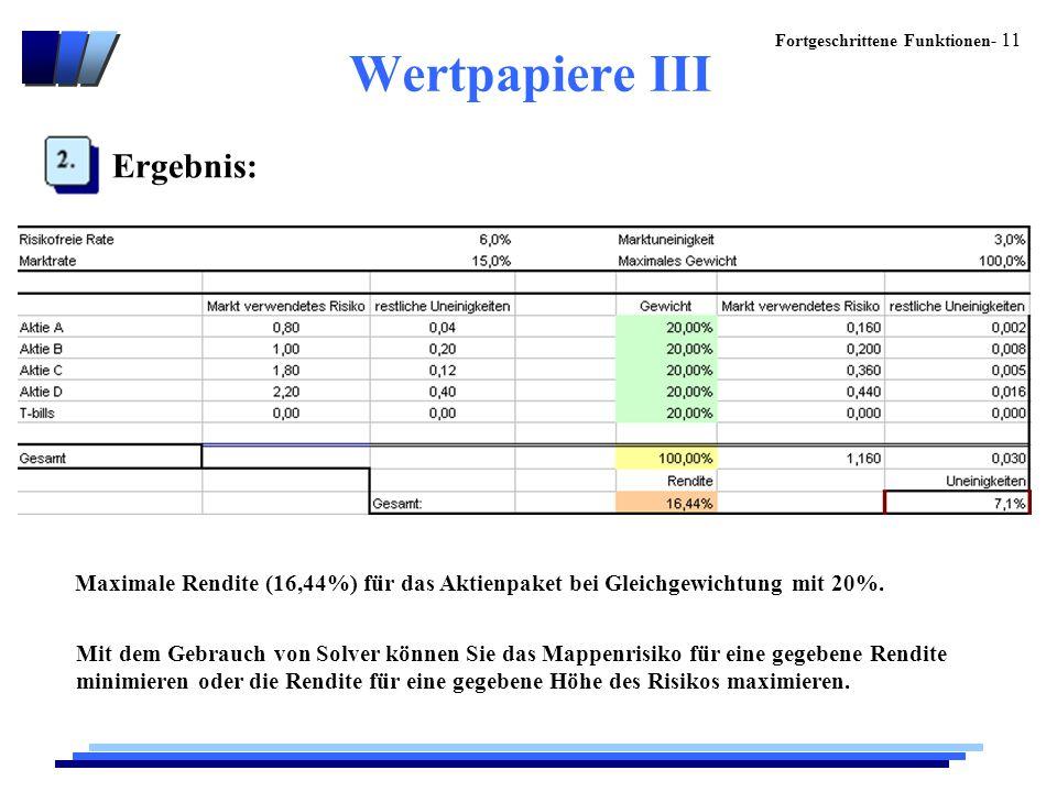 Fortgeschrittene Funktionen- 11 Wertpapiere III Ergebnis: Maximale Rendite (16,44%) für das Aktienpaket bei Gleichgewichtung mit 20%.