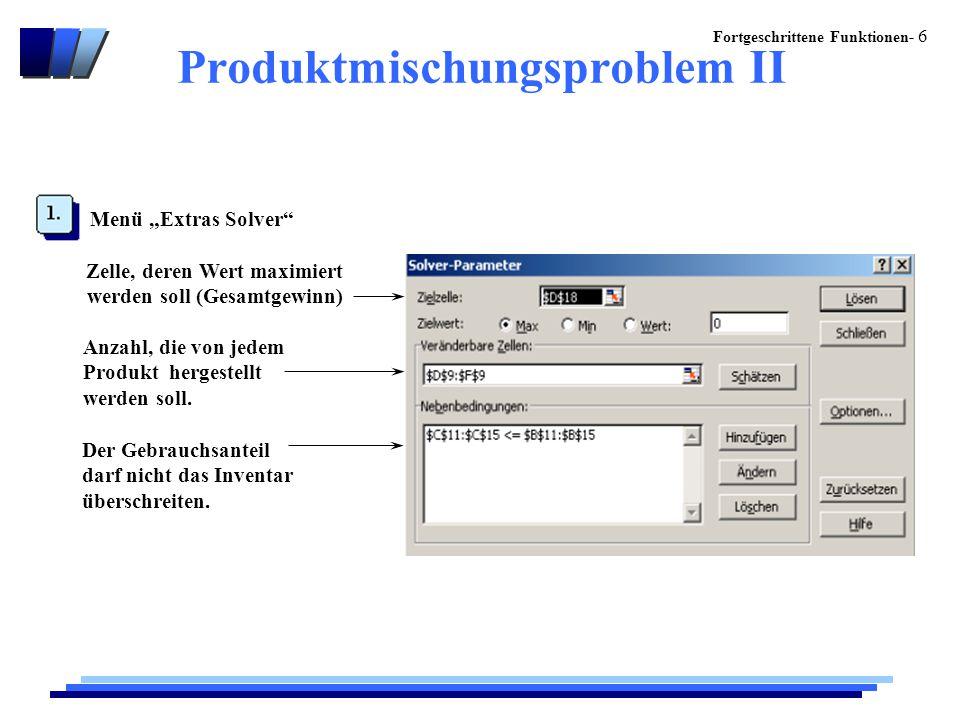 """Fortgeschrittene Funktionen- 6 Produktmischungsproblem II Menü """"Extras Solver Zelle, deren Wert maximiert werden soll (Gesamtgewinn) Anzahl, die von jedem Produkt hergestellt werden soll."""