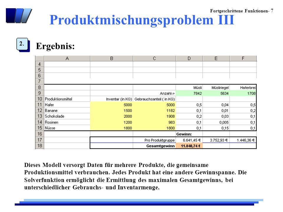 Fortgeschrittene Funktionen- 7 Produktmischungsproblem III Ergebnis: Dieses Modell versorgt Daten für mehrere Produkte, die gemeinsame Produktionsmittel verbrauchen.