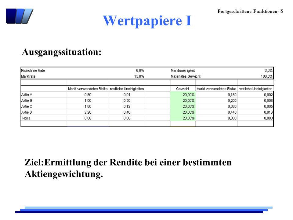 Fortgeschrittene Funktionen- 8 Wertpapiere I Ausgangssituation: Ziel:Ermittlung der Rendite bei einer bestimmten Aktiengewichtung.