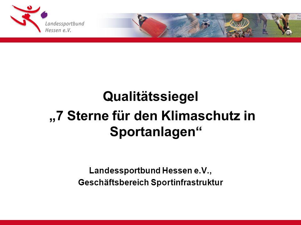 """Qualitätssiegel """"7 Sterne für den Klimaschutz in Sportanlagen Landessportbund Hessen e.V., Geschäftsbereich Sportinfrastruktur"""