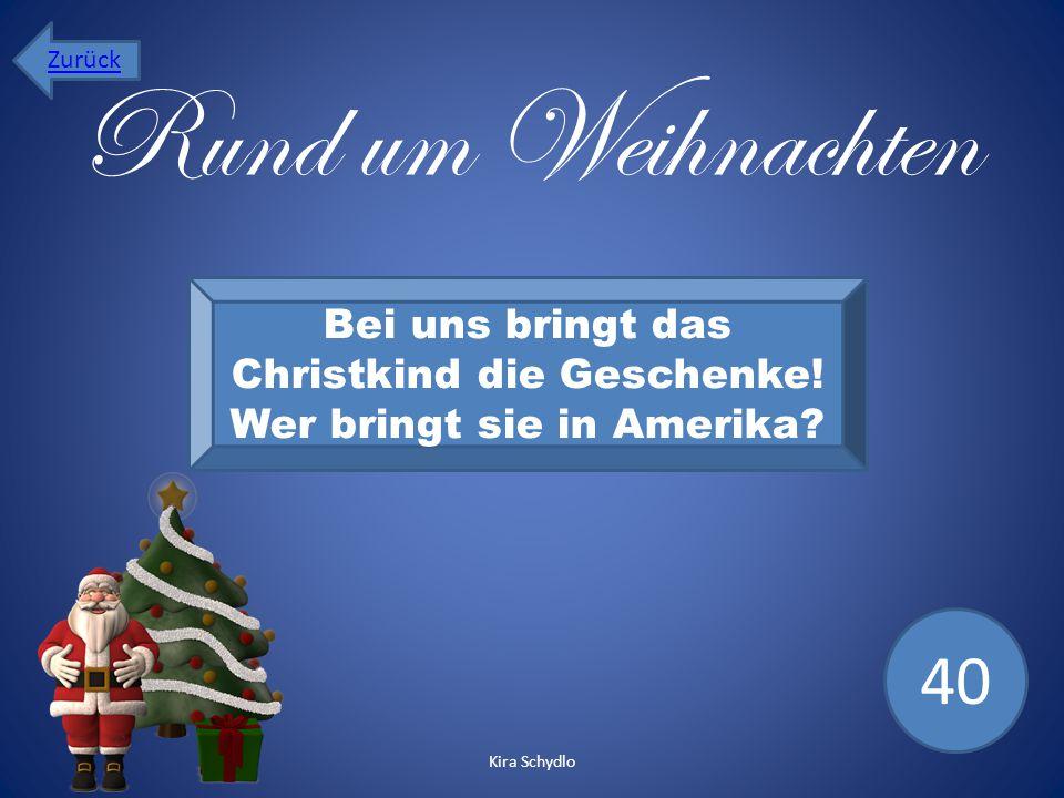 Rund um Weihnachten Bei uns bringt das Christkind die Geschenke! Wer bringt sie in Amerika? 40 Zurück Kira Schydlo
