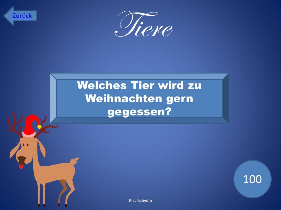 Tiere Welches Tier wird zu Weihnachten gern gegessen? 100 Zurück Kira Schydlo