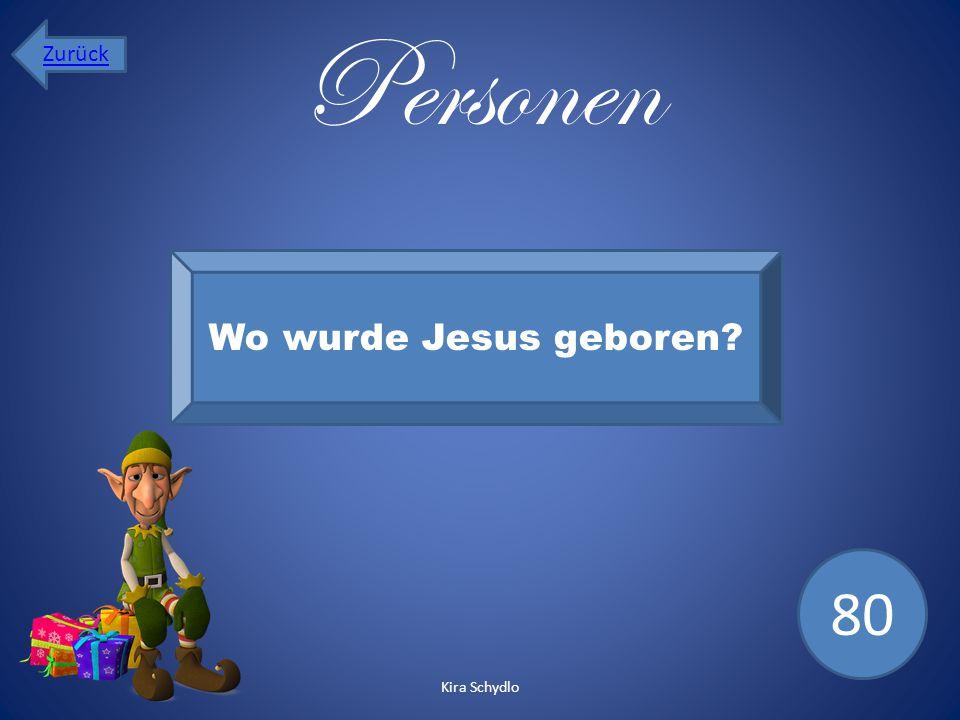Personen Wo wurde Jesus geboren? 80 Zurück Kira Schydlo
