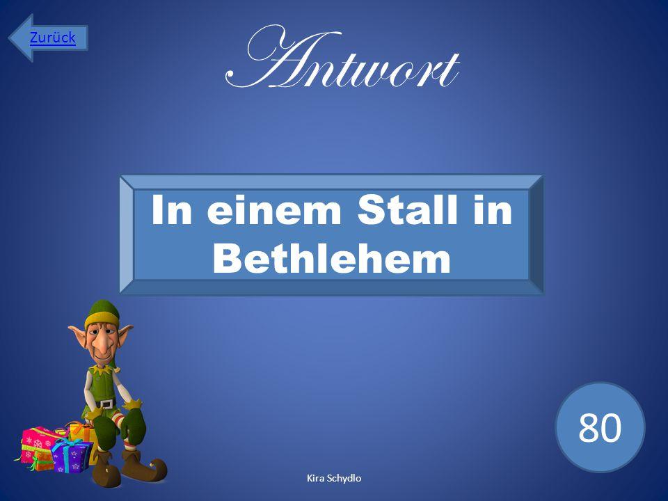 Antwort In einem Stall in Bethlehem 80 Zurück Kira Schydlo