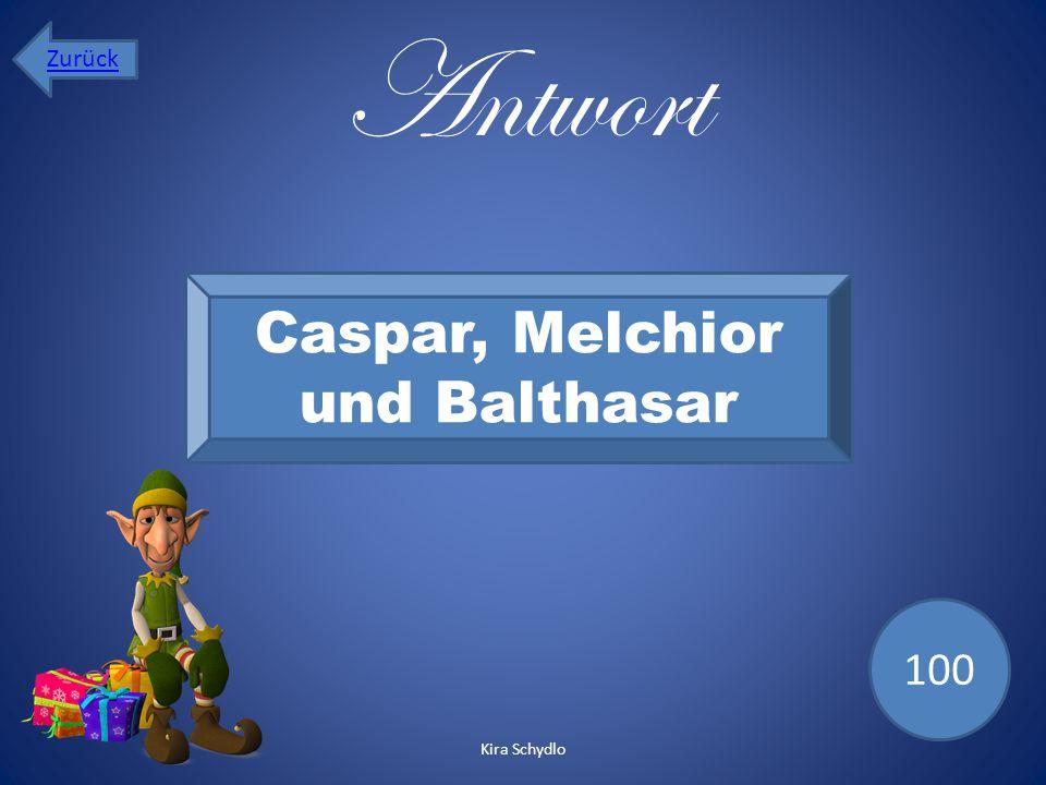 Antwort Caspar, Melchior und Balthasar 100 Zurück Kira Schydlo