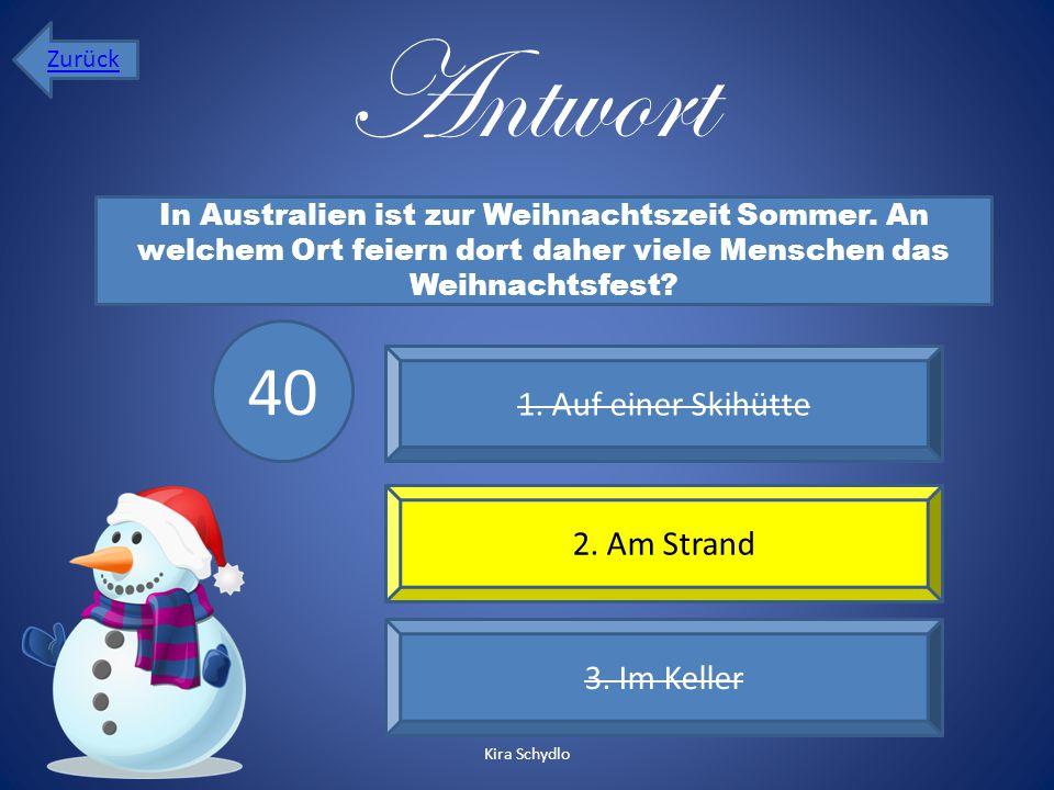 Antwort 1. Auf einer Skihütte 2. Am Strand 3. Im Keller In Australien ist zur Weihnachtszeit Sommer. An welchem Ort feiern dort daher viele Menschen d