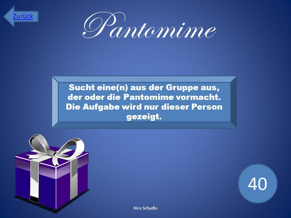 Pantomime Sucht eine(n) aus der Gruppe aus, der oder die Pantomime vormacht. Die Aufgabe wird nur dieser Person gezeigt. 40 Zurück Kira Schydlo
