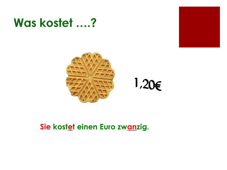 Sie kostet einen Euro zwanzig.