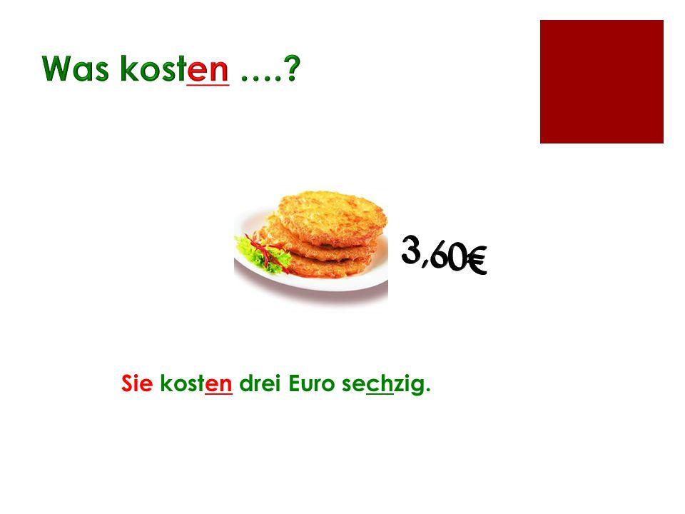 Sie kosten drei Euro sechzig.