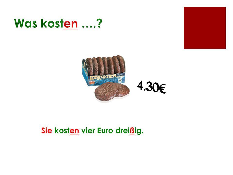 Sie kosten vier Euro dreißig.