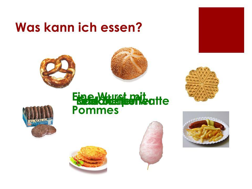 Was kann ich essen? Eine Wurst mit Pommes Eine ZuckerwatteKartoffelpufferLebkuchen