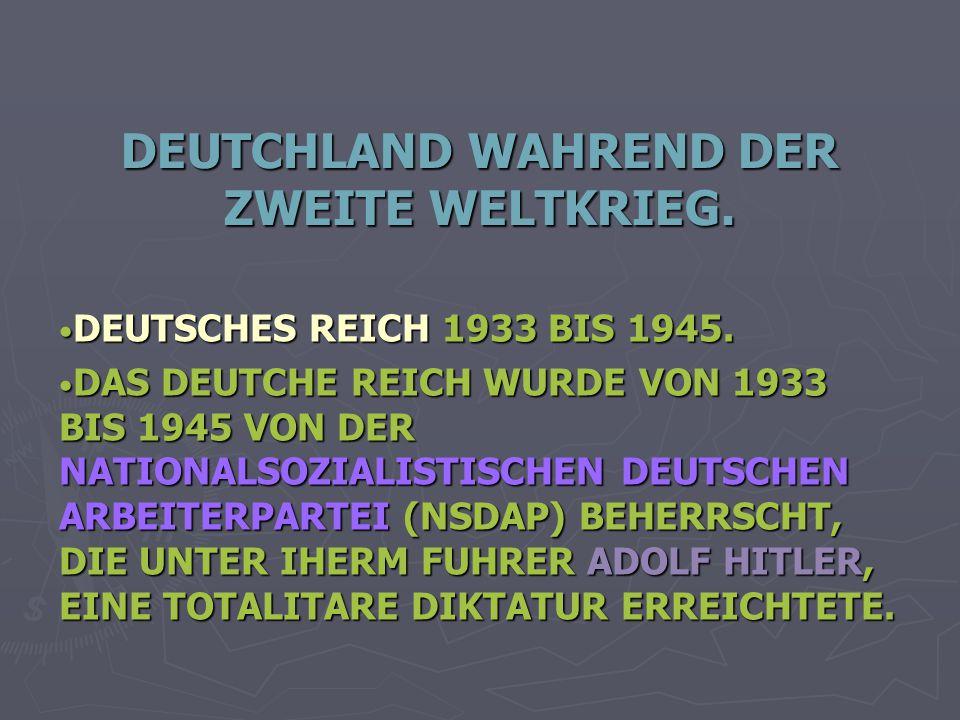 DEUTCHLAND WAHREND DER ZWEITE WELTKRIEG.DEUTSCHES REICH 1933 BIS 1945.