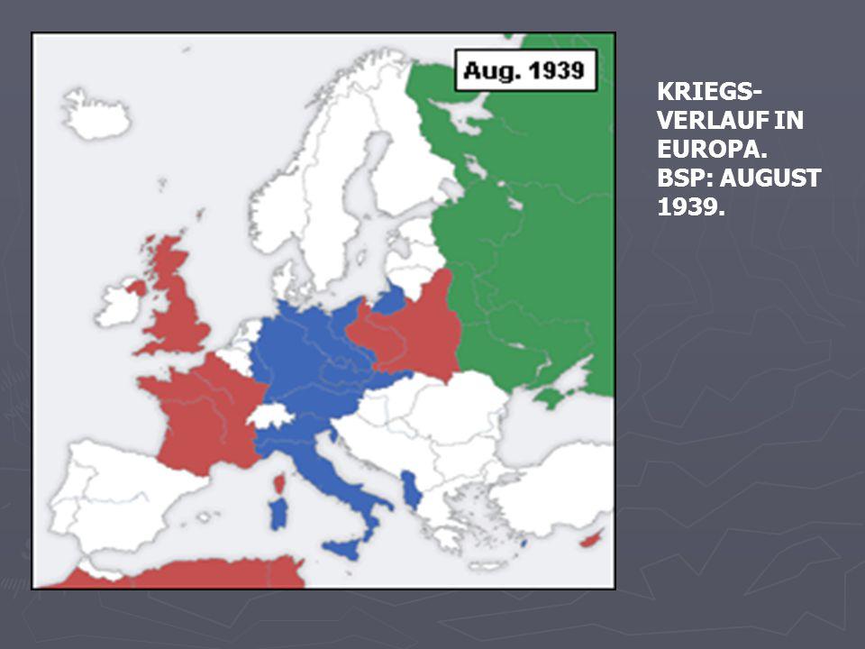KRIEGS- VERLAUF IN EUROPA. BSP: AUGUST 1939.