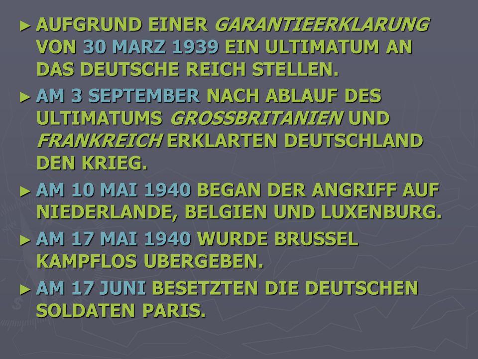 ► AUFGRUND EINER GARANTIEERKLARUNG VON 30 MARZ 1939 EIN ULTIMATUM AN DAS DEUTSCHE REICH STELLEN.