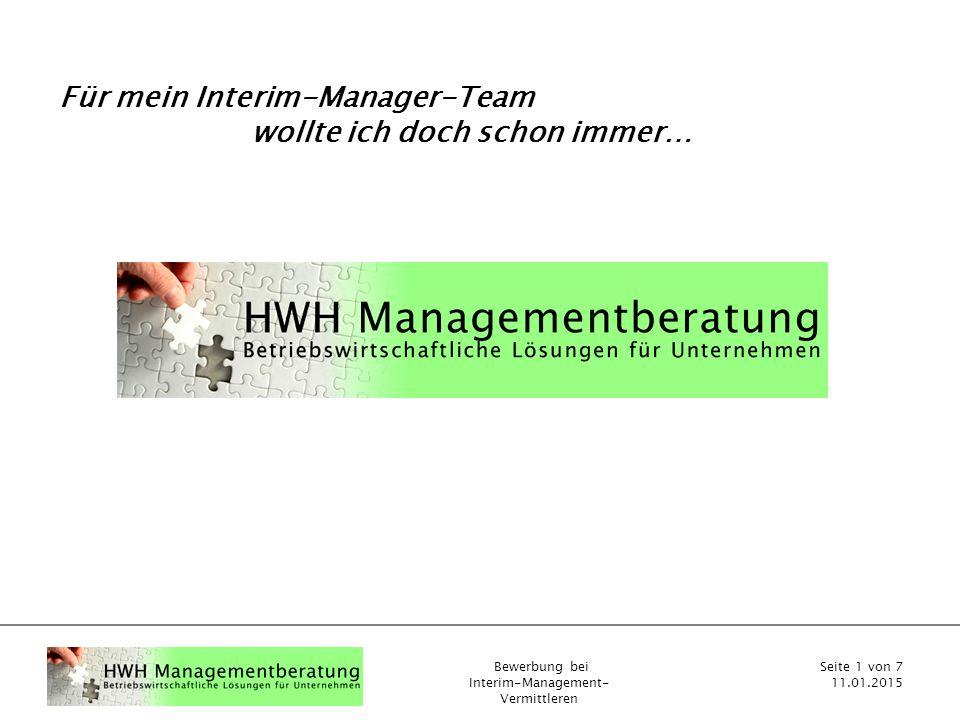 Bewerbung bei Interim-Management- Vermittleren Seite 1 von 7 11.01.2015 Für mein Interim-Manager-Team wollte ich doch schon immer…