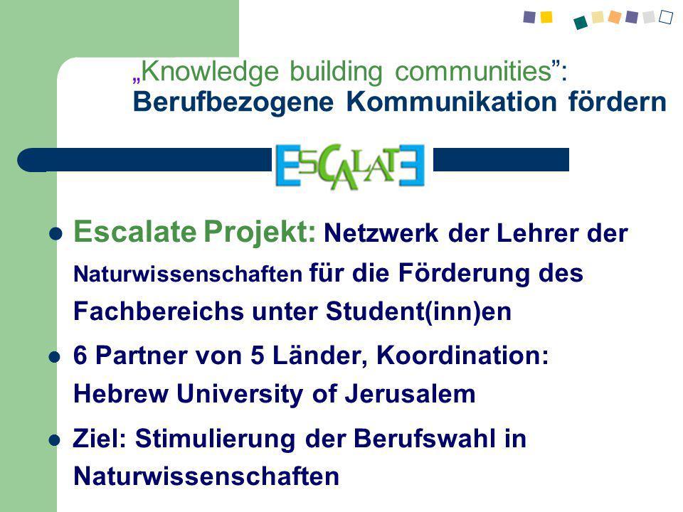 """"""" Knowledge building communities"""": Berufbezogene Kommunikation fördern Escalate Projekt: Netzwerk der Lehrer der Naturwissenschaften für die Förderung"""