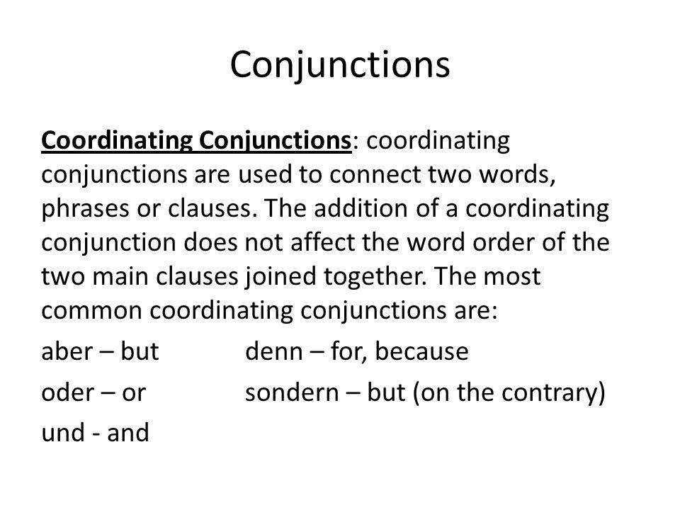 Conjunctions Ex.Wir kommen heute nicht, sondern morgen.