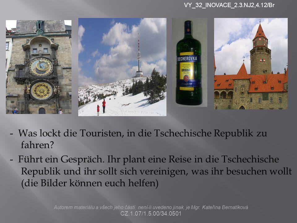 - Was lockt die Touristen, in die Tschechische Republik zu fahren? - Führt ein Gespräch. Ihr plant eine Reise in die Tschechische Republik und ihr sol