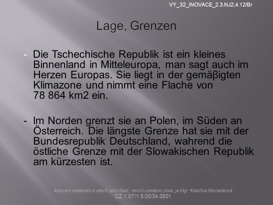 Lage, Grenzen - Die Tschechische Republik ist ein kleines Binnenland in Mitteleuropa, man sagt auch im Herzen Europas. Sie liegt in der gemäβigten Kli