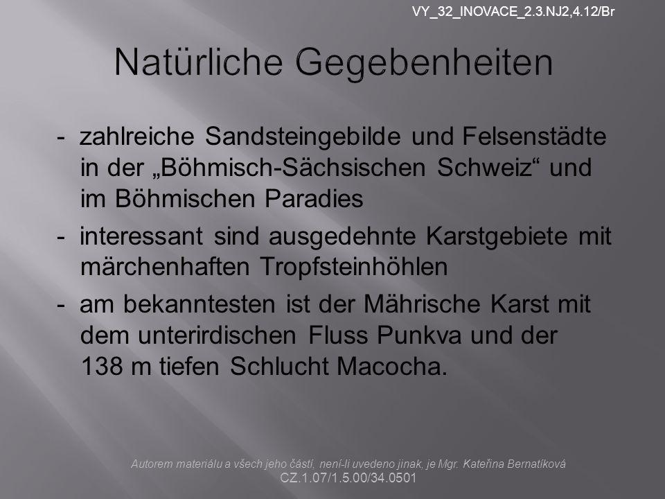 """- zahlreiche Sandsteingebilde und Felsenstädte in der """"Böhmisch-Sächsischen Schweiz"""" und im Böhmischen Paradies - interessant sind ausgedehnte Karstge"""