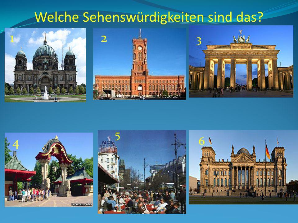 Welche Sehenswürdigkeiten sind das? 5 Der Berliner Zoo Das Reichstagsgebäude Der Kurfürstendamm Berliner Dom 6 3 21 Das Rote Rathaus Das Brandenburger