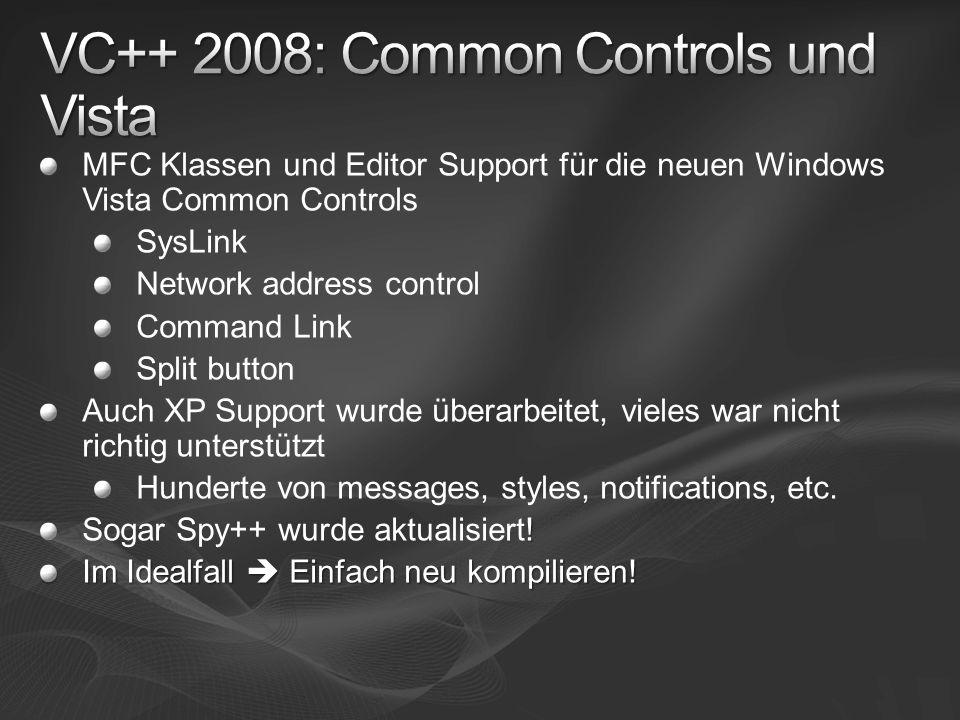 MFC Klassen und Editor Support für die neuen Windows Vista Common Controls SysLink Network address control Command Link Split button Auch XP Support wurde überarbeitet, vieles war nicht richtig unterstützt Hunderte von messages, styles, notifications, etc.