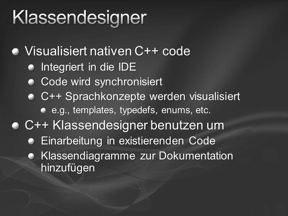 Visualisiert nativen C++ code Integriert in die IDE Code wird synchronisiert C++ Sprachkonzepte werden visualisiert e.g., templates, typedefs, enums, etc.