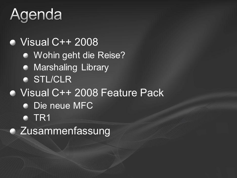 Visual C++ 2008 Wohin geht die Reise? Marshaling Library STL/CLR Visual C++ 2008 Feature Pack Die neue MFC TR1 Zusammenfassung