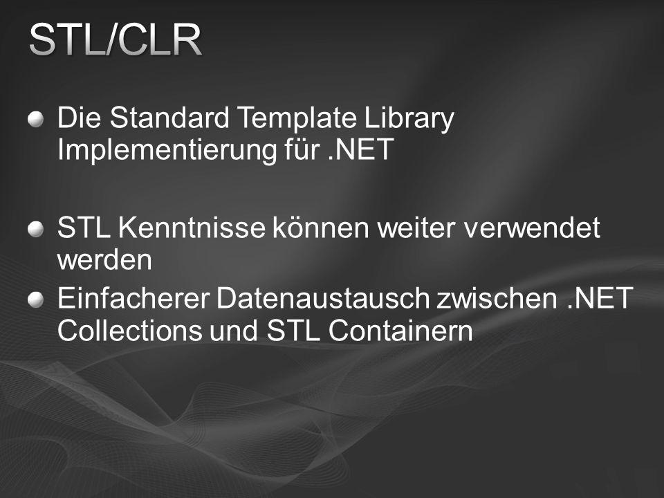 Die Standard Template Library Implementierung für.NET STL Kenntnisse können weiter verwendet werden Einfacherer Datenaustausch zwischen.NET Collections und STL Containern