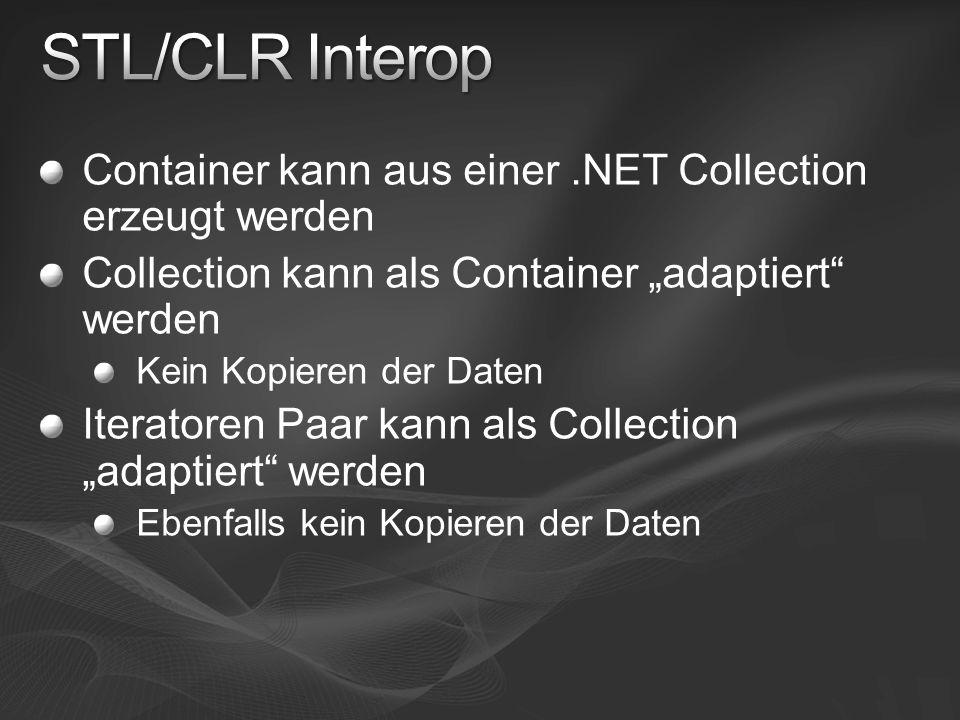 """Container kann aus einer.NET Collection erzeugt werden Collection kann als Container """"adaptiert werden Kein Kopieren der Daten Iteratoren Paar kann als Collection """"adaptiert werden Ebenfalls kein Kopieren der Daten"""