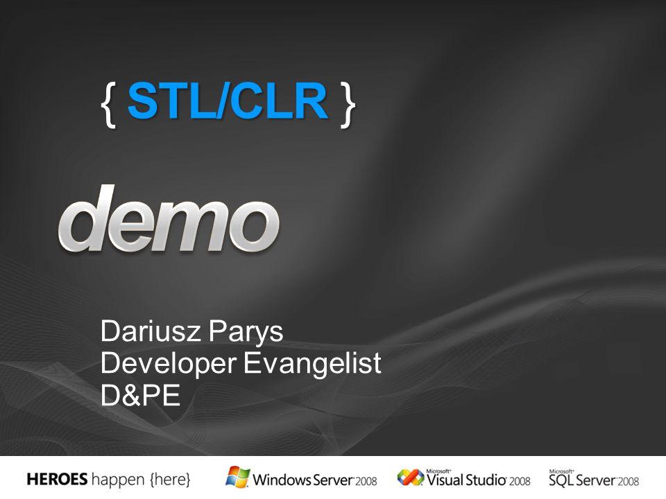 { STL/CLR } Dariusz Parys Developer Evangelist D&PE